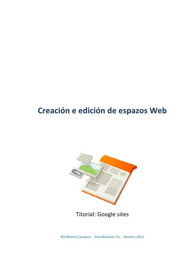 Creación e edición de espazos Web              Titorial: Google sites     IES Monte Carrasco. Coordinación Tic. Xaneiro 2011