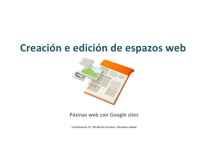 Creación e edición de espazos web Páxinas web con Google sites Coordinación Tic. IES Monte Carrasco. Obradoiro abalar