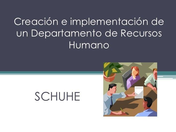Creación e implementación deun Departamento de Recursos          Humano   SCHUHE