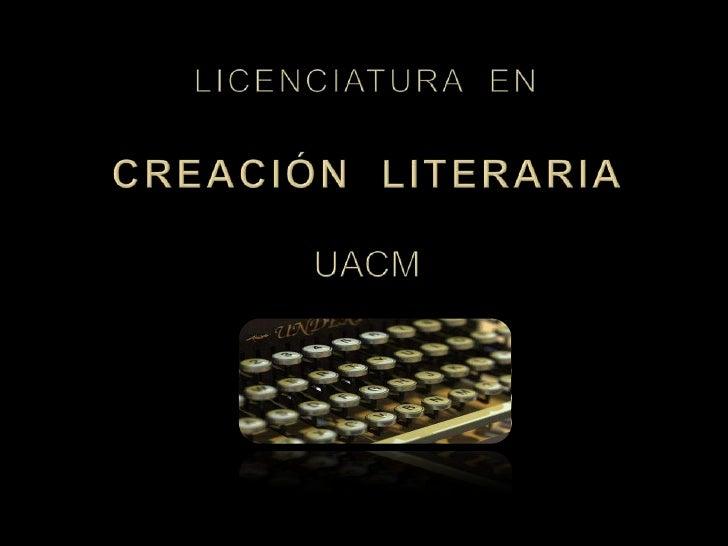 LICENCIATURA  ENCreación  Literaria UACM<br />