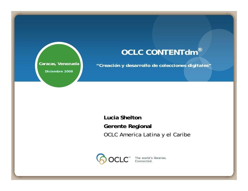 """OCLC CONTENTdm® Caracas, Venezuela   """"Creación y desarrollo de colecciones digitales""""   Diciembre 2008                    ..."""