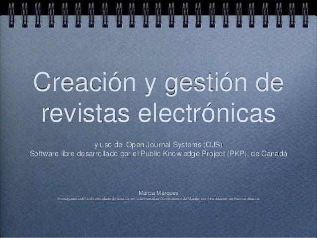 Creación y gestión de revistas electrónicas y uso del Open Journal Systems (OJS) Software libre desarrollado por el Public...