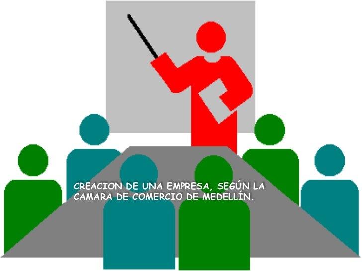 CREACION DE UNA EMPRESA, SEGÚN LA CAMARA DE COMERCIO DE MEDELLÍN.<br />