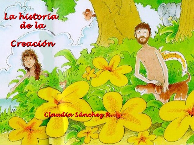 La historiaLa historia de lade la CreaciónCreación Claudia Sánchez R.Claudia Sánchez R.