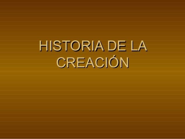 HISTORIA DE LAHISTORIA DE LA CREACIÓNCREACIÓN