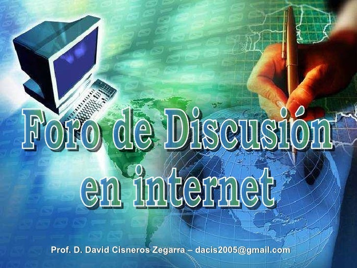 Foro de Discusión en internet Prof. D. David Cisneros Zegarra – dacis2005@gmail.com
