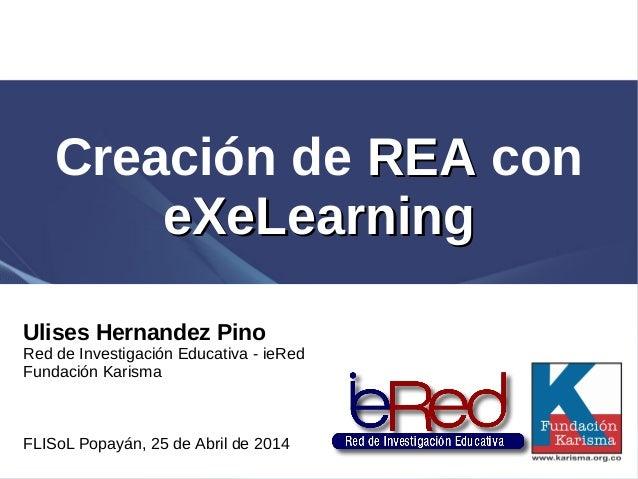 Creación de REAREA con eXeLearningeXeLearning Ulises Hernandez Pino Red de Investigación Educativa - ieRed Fundación Karis...
