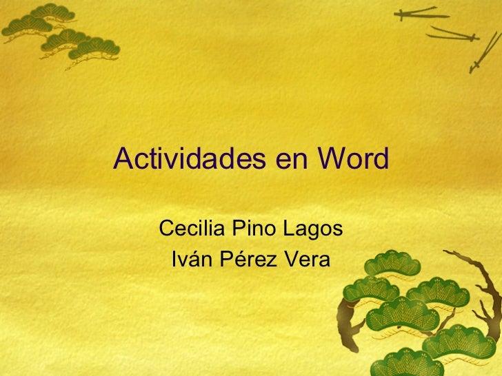 Actividades en Word Cecilia Pino Lagos Iv án Pérez Vera