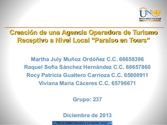 "Creación de una Agencia Operadora de Turismo Receptivo a Nivel Local ""Paraíso en Tours"" Martha July Muñoz Ordóñez C.C. 666..."