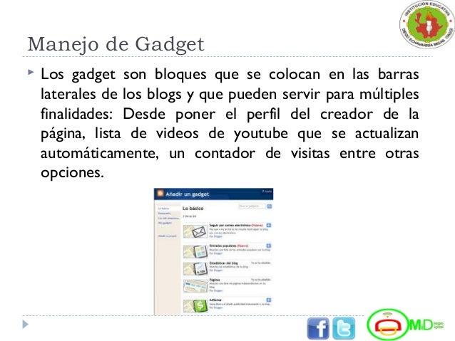 Manejo de Gadget  Los gadget son bloques que se colocan en las barras laterales de los blogs y que pueden servir para múl...