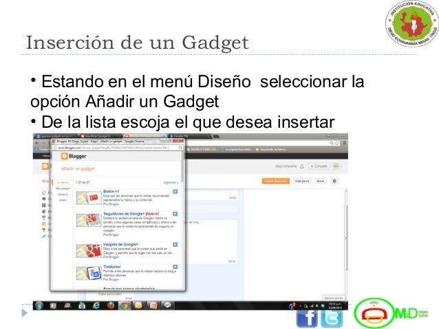 Inserción de un Gadget • Estando en el menú Diseño seleccionar la opción Añadir un Gadget • De la lista escoja el que dese...
