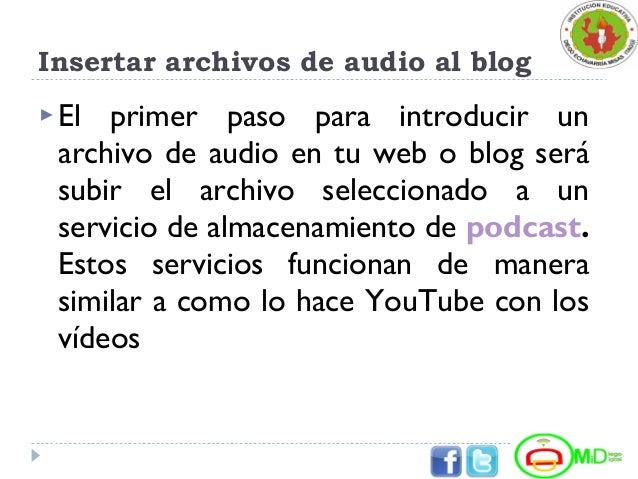Insertar archivos de audio al blog El primer paso para introducir un archivo de audio en tu web o blog será subir el arch...