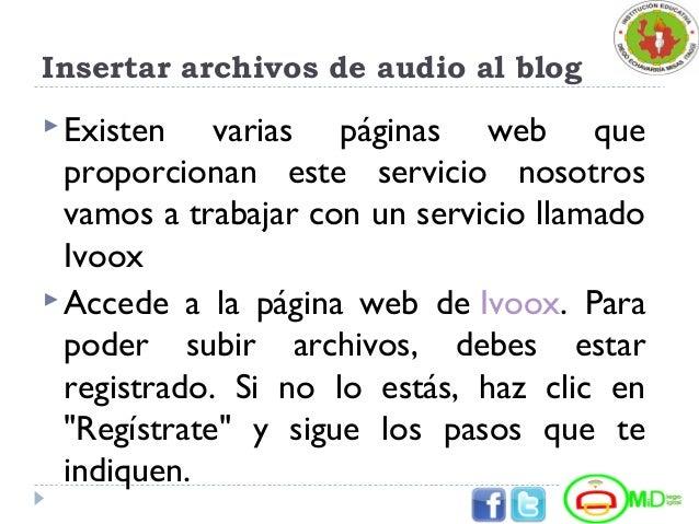 Insertar archivos de audio al blog Existen varias páginas web que proporcionan este servicio nosotros vamos a trabajar co...