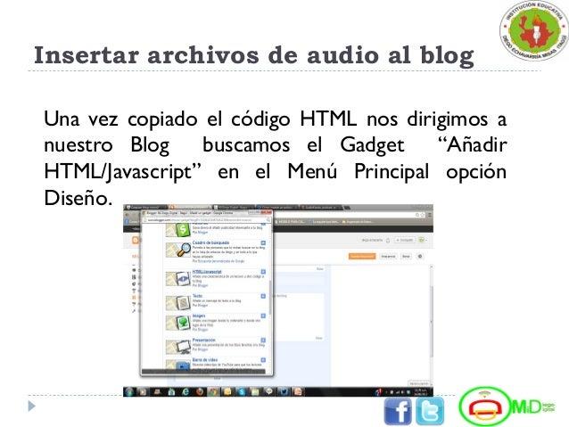 """Insertar archivos de audio al blog Una vez copiado el código HTML nos dirigimos a nuestro Blog buscamos el Gadget """"Añadir ..."""