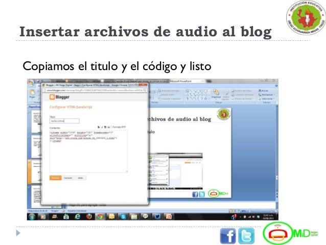 Insertar archivos de audio al blog Copiamos el titulo y el código y listo