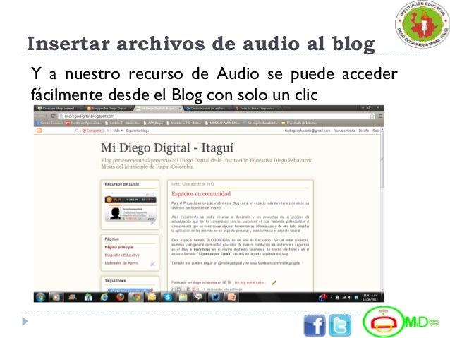 Insertar archivos de audio al blog Y a nuestro recurso de Audio se puede acceder fácilmente desde el Blog con solo un clic