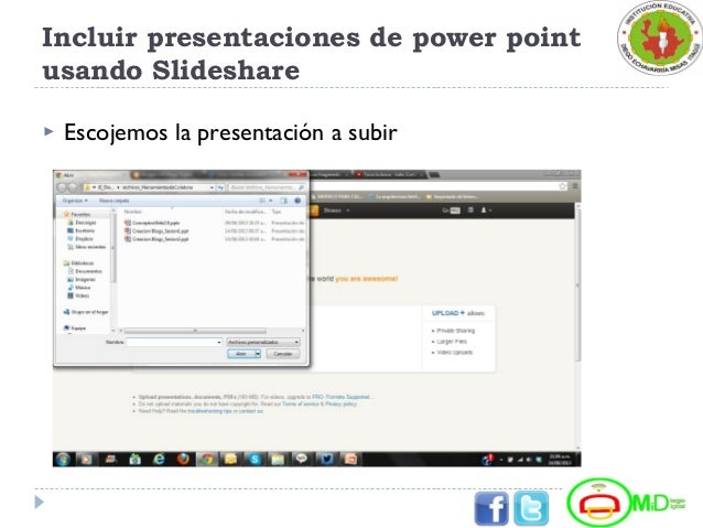 Incluir presentaciones de power point usando Slideshare  Escojemos la presentación a subir