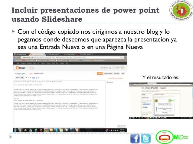 Incluir presentaciones de power point usando Slideshare  Con el código copiado nos dirigimos a nuestro blog y lo pegamos ...