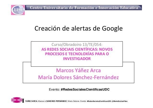 CreacióndealertasdeGoogle                      Curso/Obradoiro 13/TE/054:                 ASREDESSOCIAISCIENTÍFICAS...
