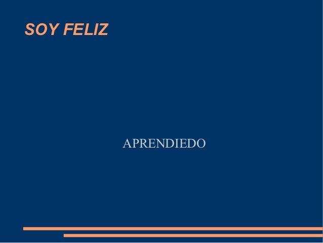 SOY FELIZ            APRENDIEDO