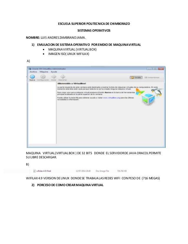 ESCUELA SUPERIOR POLITECNICA DE CHIMBORAZO  SISTEMAS OPERATIVOS  NOMBRE: LUIS ANDRES ZAMBRANO JAMA.  1) EMULACION DE SISTE...