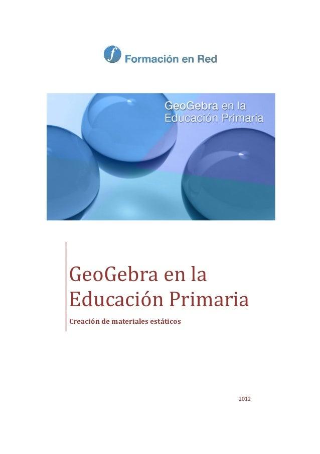 GeoGebra en laEducación PrimariaCreación de materiales estáticos                                   2012