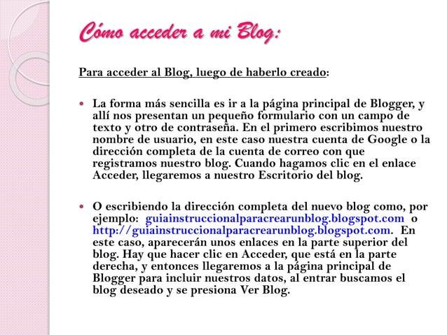 Cómo acceder a mi Blog: Para acceder al Blog, luego de haberlo creado:  La forma más sencilla es ir a la página principal...