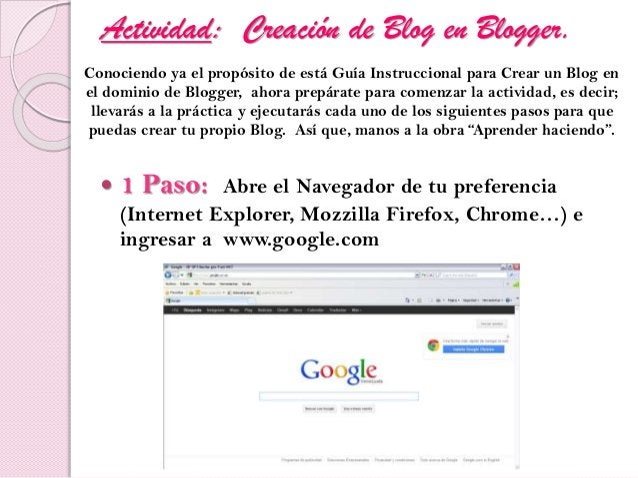 Actividad: Creación de Blog en Blogger.  1 Paso: Abre el Navegador de tu preferencia (Internet Explorer, Mozzilla Firefox...