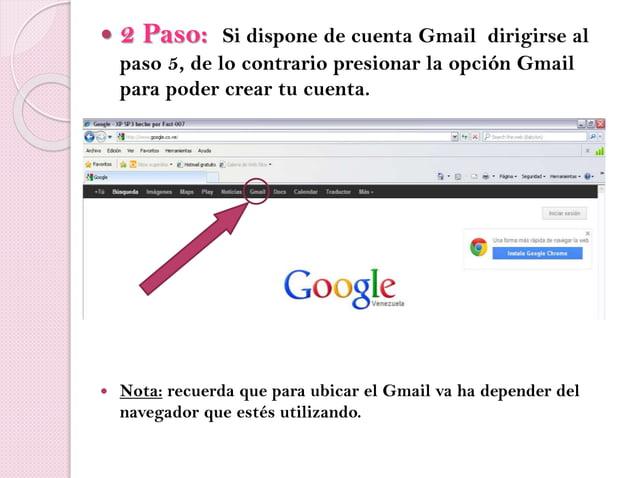  2 Paso: Si dispone de cuenta Gmail dirigirse al paso 5, de lo contrario presionar la opción Gmail para poder crear tu cu...