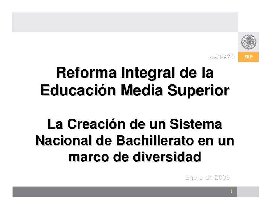 Reforma Integral de la Educación Media Superior   La Creación de un Sistema Nacional de Bachillerato en un     marco de di...