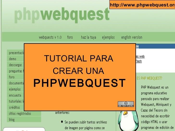 http://www.phpwebquest.org TUTORIAL PARA   CREAR UNAPHPWEBQUEST