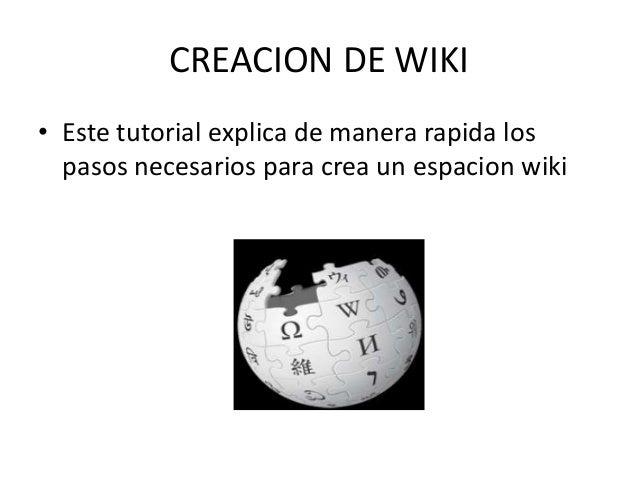 CREACION DE WIKI • Este tutorial explica de manera rapida los pasos necesarios para crea un espacion wiki