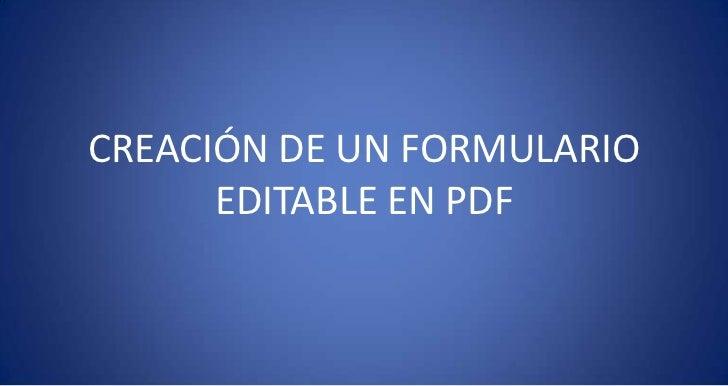 CREACIÓN DE UN FORMULARIO EDITABLE EN PDF<br />