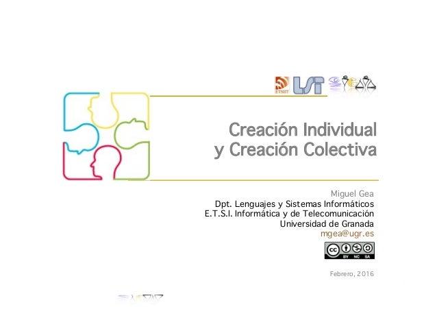 1Creación Individual Creación Colectiva Creación Individual y Creación Colectiva Febrero, 2016 Miguel Gea Dpt. Lenguajes y...