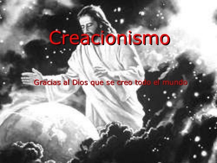 Creacionismo Gracias al Dios que se creo todo el mundo