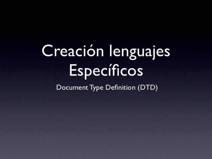Creación lenguajes   Específicos  Document Type Definition (DTD)