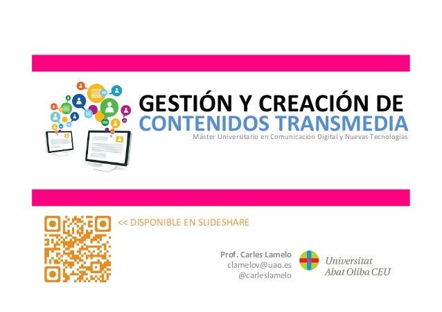 Prof.  Carles  Lamelo   clamelov@uao.es   @carleslamelo   GESTIÓN  Y  CREACIÓN  DE   <<  DISPONIBLE  ...