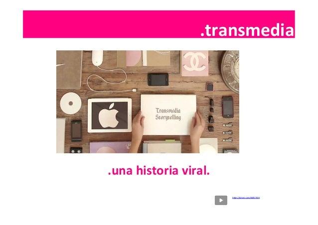 .contenidos   .una  historia  viral.   .transmedia   hSps://vimeo.com/69257326