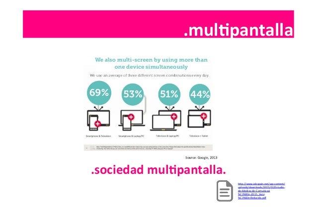 .contenidos   .sociedad  mulIpantalla.   .mulIpantalla   hSp://www.iabspain.net/wp-‐content/ uploads/downloads/20...
