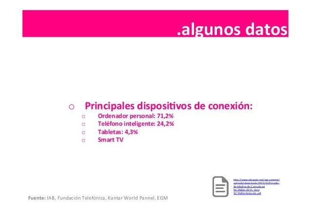 .contenidos   o Principales  disposiIvos  de  conexión:   o Ordenador  personal:  71,2%   o Teléfono  ...