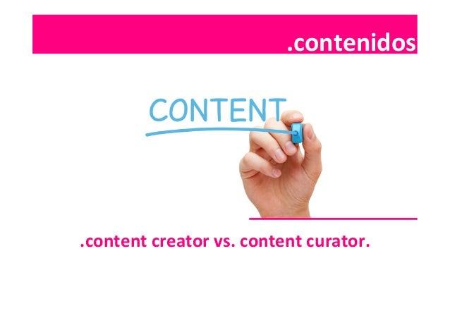 .contenidos  .contenidos   .content  creator  vs.  content  curator.