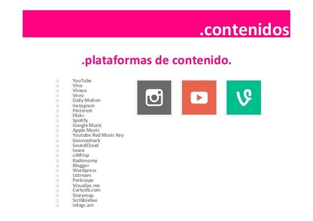 .contenidos  .contenidos   .plataformas  de  contenido.   o YouTube   o Vine   o Vimeo   o Vevo   o...