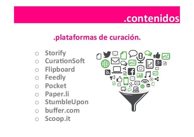 .contenidos  .contenidos   .plataformas  de  curación.   o Storify   o CuraIonSol   o Flipboard   o Fe...
