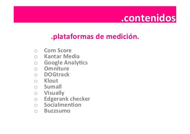 .contenidos  .contenidos   .plataformas  de  medición.   o Com  Score   o Kantar  Media   o Google  ...