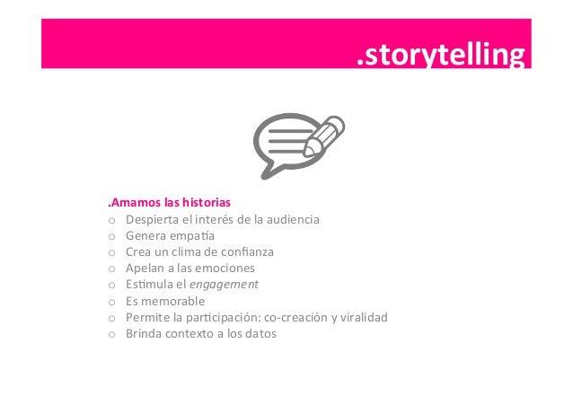 .storytelling   .Amamos  las  historias   o Despierta  el  interés  de  la  audiencia   o Genera  ...