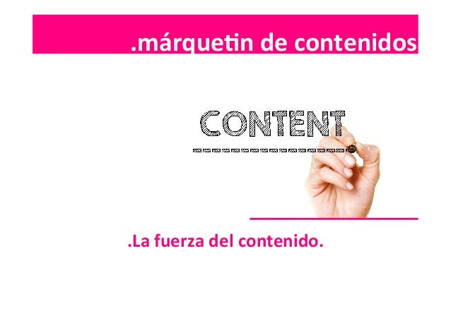 .contenidos  .márqueIn  de  contenidos   .La  fuerza  del  contenido.