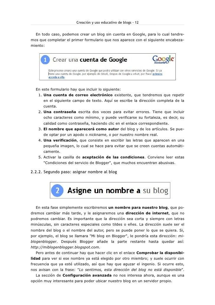 Creación y uso educativo de blogs - 12     En todo caso, podemos crear un blog sin cuenta en Google, para lo cual tendre- ...