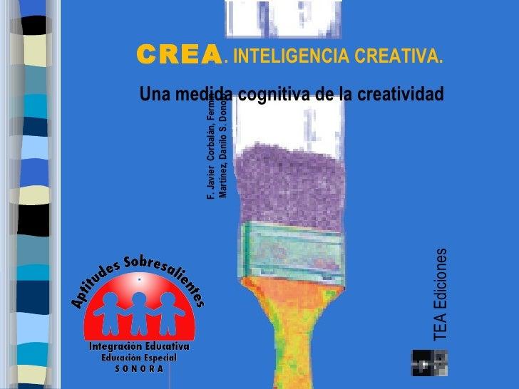 CREA . INTELIGENCIA CREATIVA.Una medida cognitiva de la creatividad        F. Javier Corbalán, Fermín        Martínez, Dan...