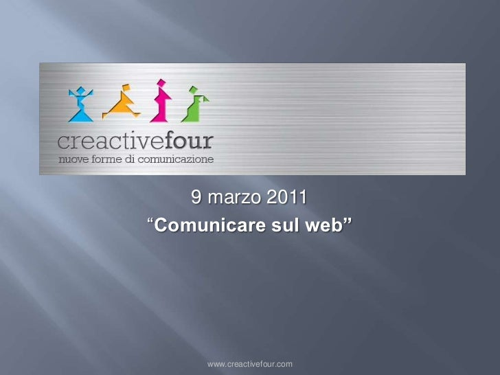 "Logo creactive<br />www.creactivefour.com<br />9 marzo 2011<br />""Comunicare sul web""<br />"