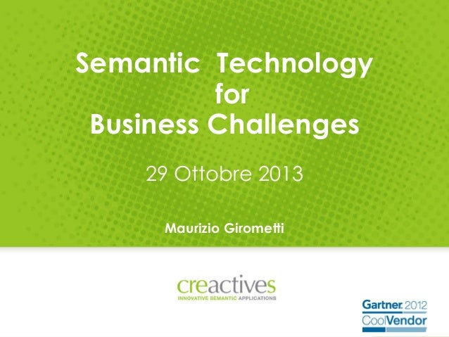 Semantic Technology for Business Challenges 29 Ottobre 2013 Maurizio Girometti  1